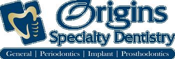 Origins Specialty Dentistry | General Dentistry, Periodontics, Implant, Prosthodontics